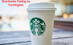 Starbucks is coming to Farmington!